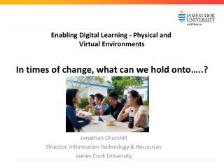 Enabling  Digital Learning - Physical and  Virtual Environments In times of change, what can we hold onto…..?