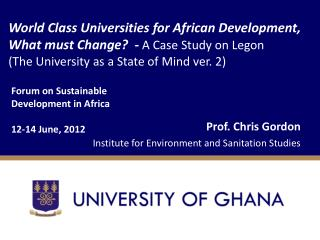 World Class Universities for African Development, What must Change?  -  A Case Study on  Legon (The University as a Stat