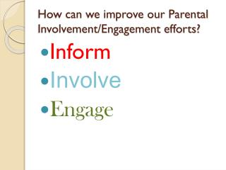 How can we improve our Parental Involvement/Engagement efforts?