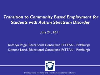 Transition to Community Based Employment for Students with Autism Spectrum Disorder July 21, 2011
