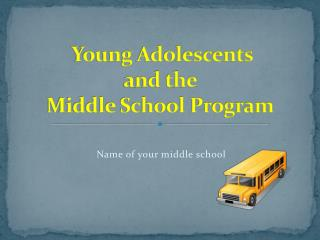 Young Adolescents  and the  Middle School Program