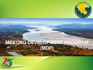 MEKONG DEVELOPMENT PROGRAM (MDP)