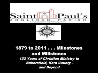 1879 to 2011 . . . Milestones and Millstones 132 Years of Christian Ministry to  Bakersfield, Kern County –  and Beyond