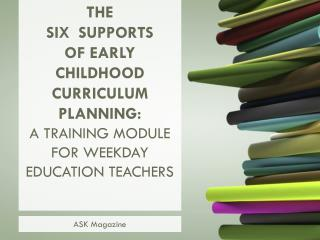 The  SIX   SupPORTS of early childhood curriculum planning: A Training Module for weekday education teachers