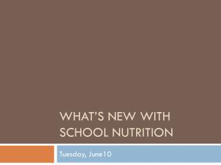 What's New with School Nutrition
