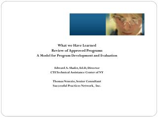 What we Have Learned Review of Approved Programs A Model for Program Development and Evaluation Edward A. Shafer,  Ed.D