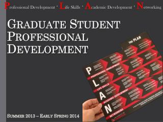 Graduate Student Professional  Development Summer 2013 – Early Spring 2014
