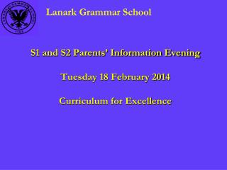 S1 and S2 Parents' Information Evening Tuesday 18 February 2014 Curriculum for Excellence