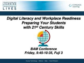 Digital Literacy and Workplace Readiness  Preparing  Your Students  with  21 st Century Skills BAM Conference Friday, 9: