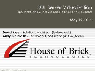 SQL Server  Virtualization Tips, Tricks,  and Other Goodies to Ensure Your Success May 19, 2012