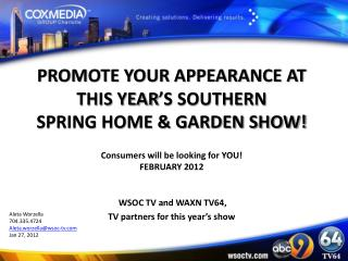 PROMOTE YOUR APPEARANCE AT THIS YEAR'S SOUTHERN  SPRING HOME & GARDEN SHOW! Consumers will be looking for YOU! FEBRUARY