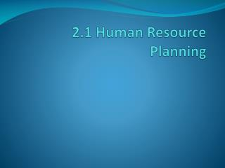2.1 Human Resource Planning