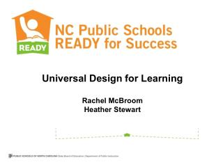 Universal Design for Learning Rachel McBroom Heather Stewart