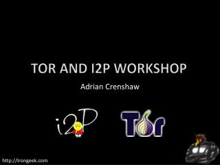 Tor and I2P Worksho p