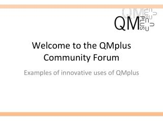 Welcome to the QMplus Community Forum