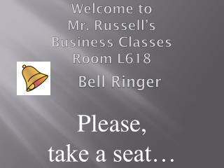 Welcome to  Mr. Russell's  Business Classes  Room L618
