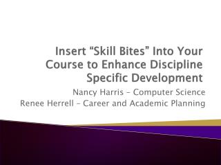 "Insert ""Skill Bites"" Into Your Course to Enhance Discipline Specific Development"