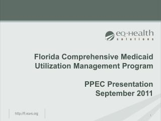Florida Comprehensive Medicaid Utilization Management Program PPEC Presentation September 2011