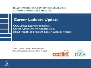 CCC Linked  Learning Initiative,  Career  Advancement  Academies in  Allied  Health, and Patient Care Navigator  Project