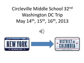 Circleville Middle School 32 nd  Washington DC Trip May 14 th , 15 th , 16 th , 2013