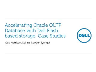 Accelerating Oracle OLTP Database with  Dell Flash  based storage: Case Studies