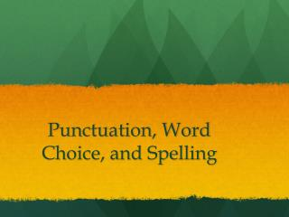 Punctuation, Word Choice, and Spelling
