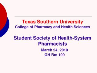 Texas Southern University College of Pharmacy and Health Sciences Student Society of Health-System Pharmacists March 24
