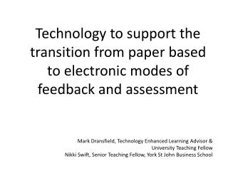 Technology to support the transition from paper based to  electronic  modes of feedback and assessment