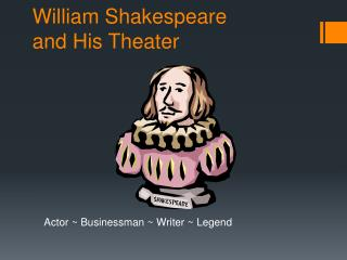 William Shakespeare  and His Theater