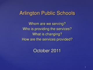 Arlington Public Schools Whom are we serving? Who is providing the services? What is changing? How are the services prov
