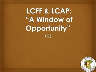"LCFF & LCAP:  ""A Window of  Opportunity"""