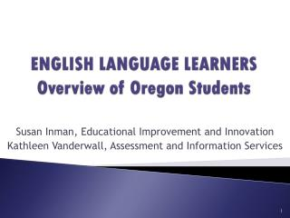 ENGLISH LANGUAGE LEARNERS Overview of Oregon Students