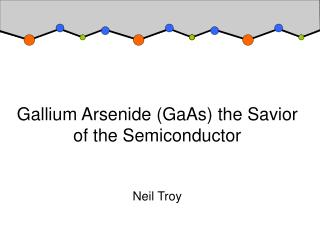 Gallium Arsenide (GaAs) the Savior of the Semiconductor Neil Troy
