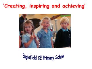 ' Creating, inspiring and achieving'