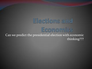Elections and Economics