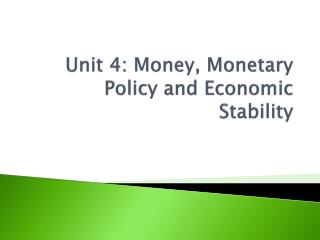 Unit 4: Money, Monetary Policy and Economic Stability