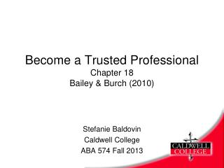 Become a Trusted Professiona l Chapter  18 Bailey  & Burch (2010)