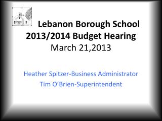 Lebanon Borough School 2013/2014 Budget Hearing March 21,2013