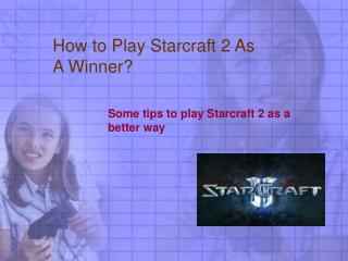 How to Play Starcraft 2 As A Winner?