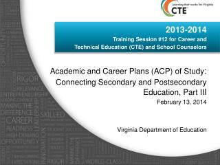2013-2014  Training Session #12 for Career and  Technical Education (CTE) and School Counselors  Academic and Career Pla