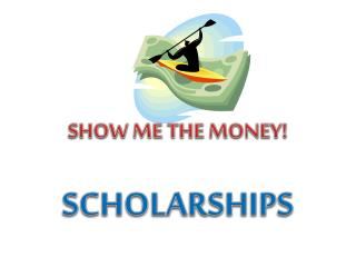 SHOW ME THE MONEY! SCHOLARSHIPS