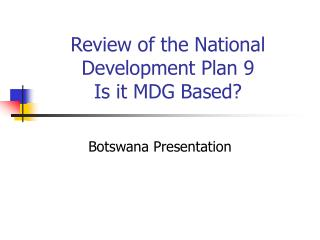 Review of the National Development Plan 9 Is it MDG Based?