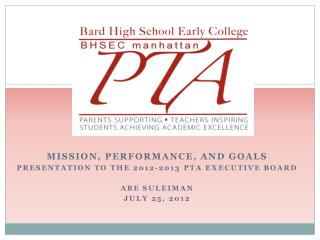 Mission, Performance, and Goals Presentation to the 2012-2013 PTA Executive Board Abe Suleiman July 25, 2012