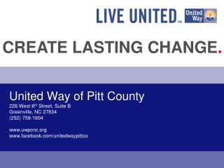 United Way of Pitt County 226 West 8 th  Street, Suite B Greenville, NC 27834 (252) 758-1604 www.uwpcnc.org www.facebook
