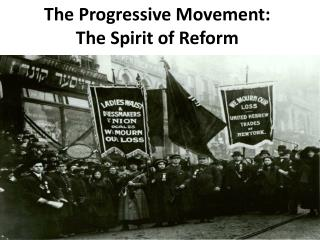 The Progressive Movement:  The Spirit of Reform
