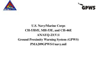 U.S. Navy/Marine Corps  CH-53D/E, MH-53E, and CH-46E  AN/AYQ-23(V)1  Ground Proximity Warning System (GPWS) PMA209GPWS@n