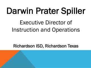 Darwin Prater Spiller Executive Director of  Instruction and Operations Richardson ISD, Richardson Texas