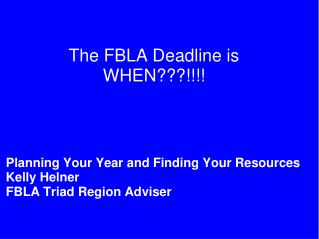 Planning Your Year and Finding Your  Resources Kelly  Helner FBLA Triad  Region Adviser