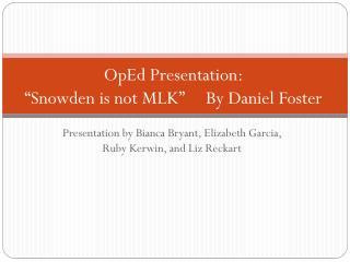 "OpEd Presentation: ""Snowden is not MLK"" By Daniel Foster"