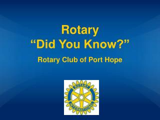 "Rotary                           ""Did You Know?"" Rotary Club of Port Hope"
